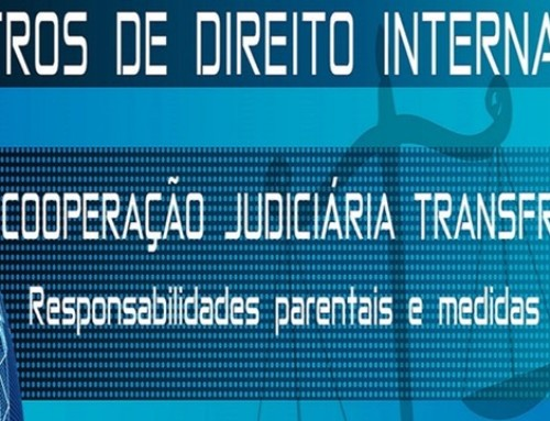 Encontros de Direito Internacional 2017: Cooperação Judiciária Transfronteiriça – Responsabilidades parentais e medidas de proteção